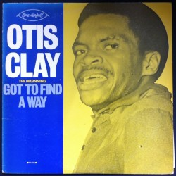 Clay, Otis - 'The Beginning. Got To Find A Way'